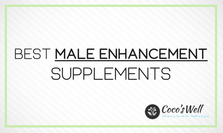 6 Best Male Enhancement Pills You Should Try in 2021