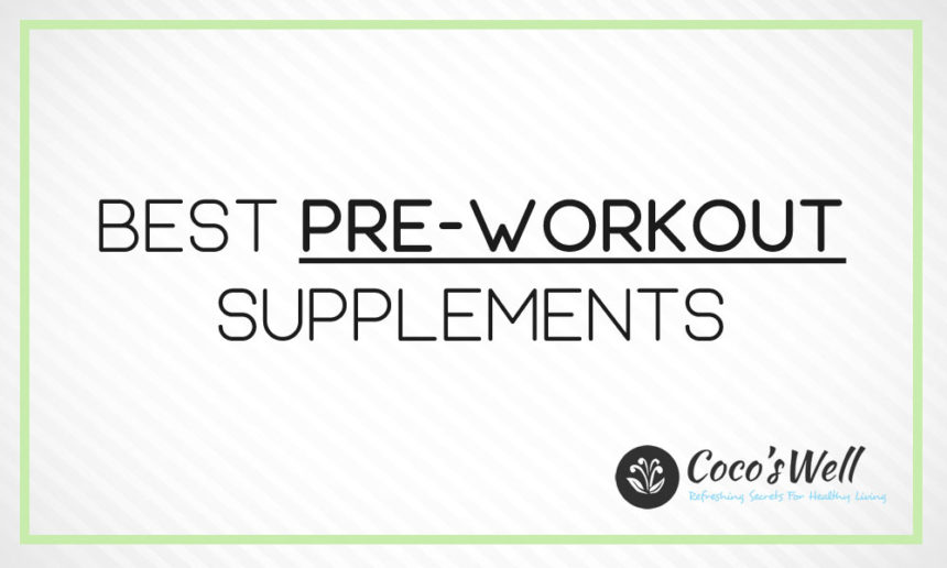 6 Best Pre-Workout Supplements You Should Try In 2021